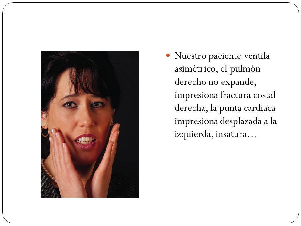 Nuestro paciente ventila asimétrico, el pulmón derecho no expande, impresiona fractura costal derecha, la punta cardiaca impresiona desplazada a la izquierda, insatura…