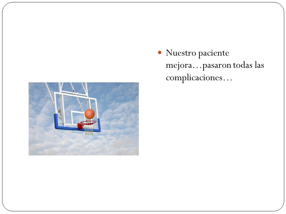Nuestro paciente mejora…pasaron todas las complicaciones…