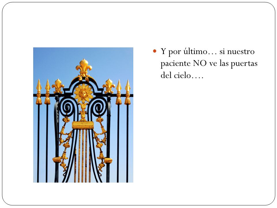 Y por último… si nuestro paciente NO ve las puertas del cielo….