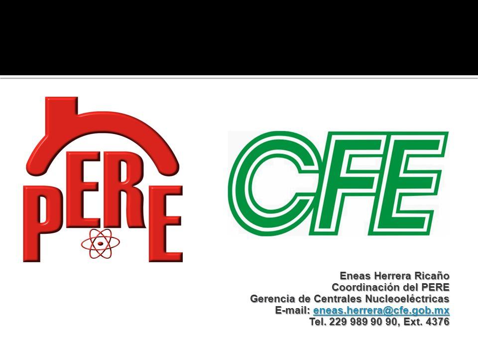 Eneas Herrera Ricaño Coordinación del PERE Gerencia de Centrales Nucleoeléctricas E-mail: eneas.herrera@cfe.gob.mx Tel.