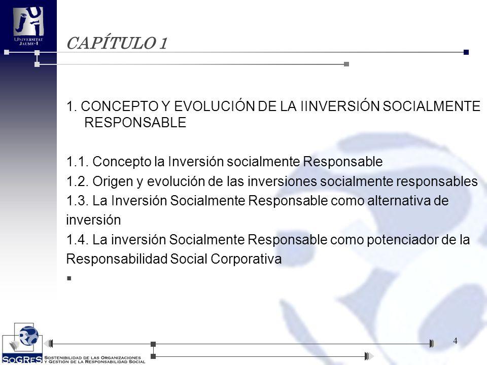 CAPÍTULO 1 1. CONCEPTO Y EVOLUCIÓN DE LA IINVERSIÓN SOCIALMENTE RESPONSABLE. 1.1. Concepto la Inversión socialmente Responsable.