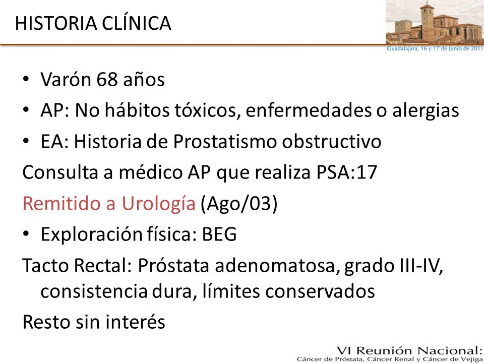 HISTORIA CLÍNICA Varón 68 años. AP: No hábitos tóxicos, enfermedades o alergias. EA: Historia de Prostatismo obstructivo.