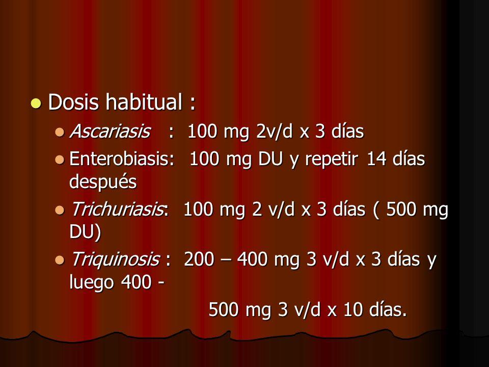 Dosis habitual : Ascariasis : 100 mg 2v/d x 3 días