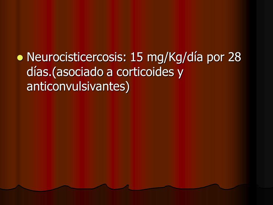 Neurocisticercosis: 15 mg/Kg/día por 28 días