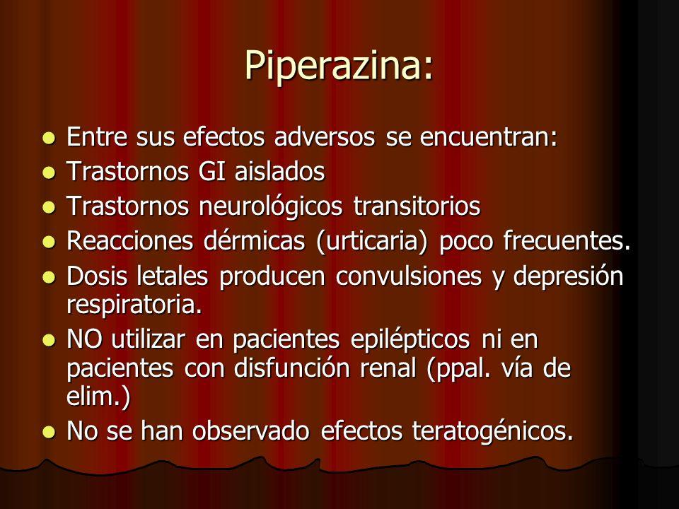 Piperazina: Entre sus efectos adversos se encuentran: