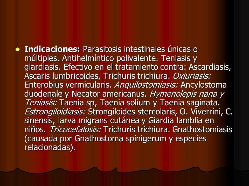 Indicaciones: Parasitosis intestinales únicas o múltiples
