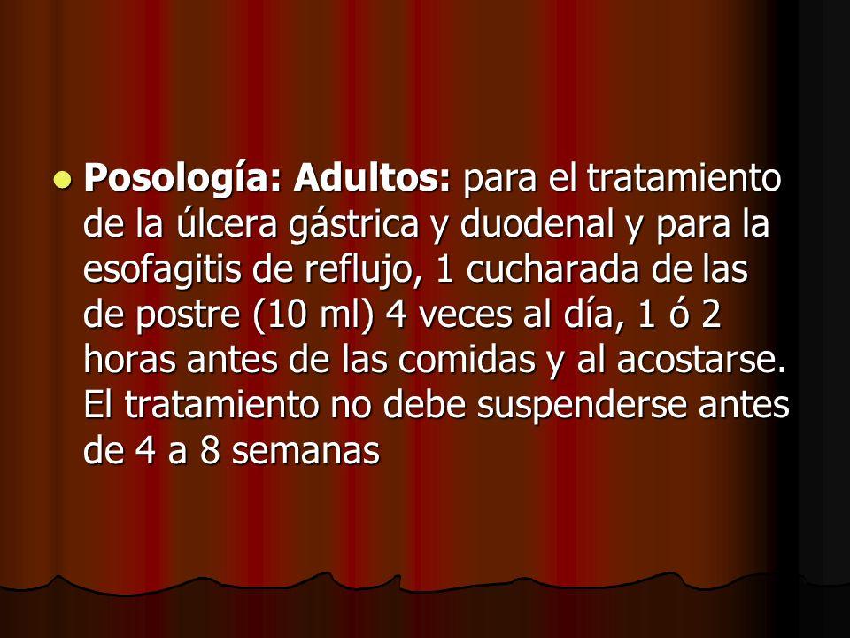 Posología: Adultos: para el tratamiento de la úlcera gástrica y duodenal y para la esofagitis de reflujo, 1 cucharada de las de postre (10 ml) 4 veces al día, 1 ó 2 horas antes de las comidas y al acostarse.