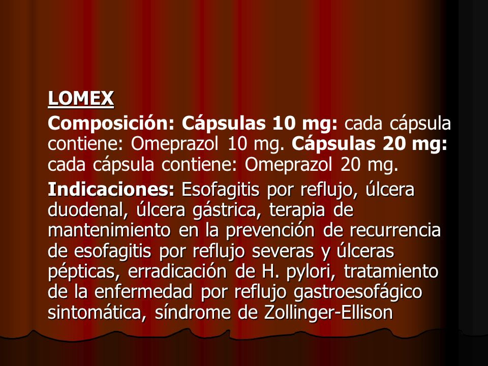 LOMEX Composición: Cápsulas 10 mg: cada cápsula contiene: Omeprazol 10 mg. Cápsulas 20 mg: cada cápsula contiene: Omeprazol 20 mg.