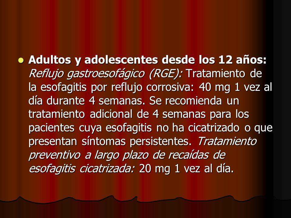Adultos y adolescentes desde los 12 años: Reflujo gastroesofágico (RGE): Tratamiento de la esofagitis por reflujo corrosiva: 40 mg 1 vez al día durante 4 semanas.