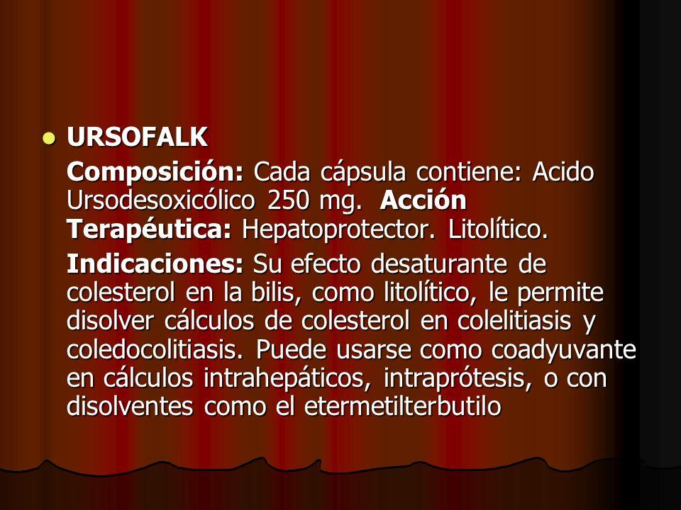 URSOFALK Composición: Cada cápsula contiene: Acido Ursodesoxicólico 250 mg. Acción Terapéutica: Hepatoprotector. Litolítico.