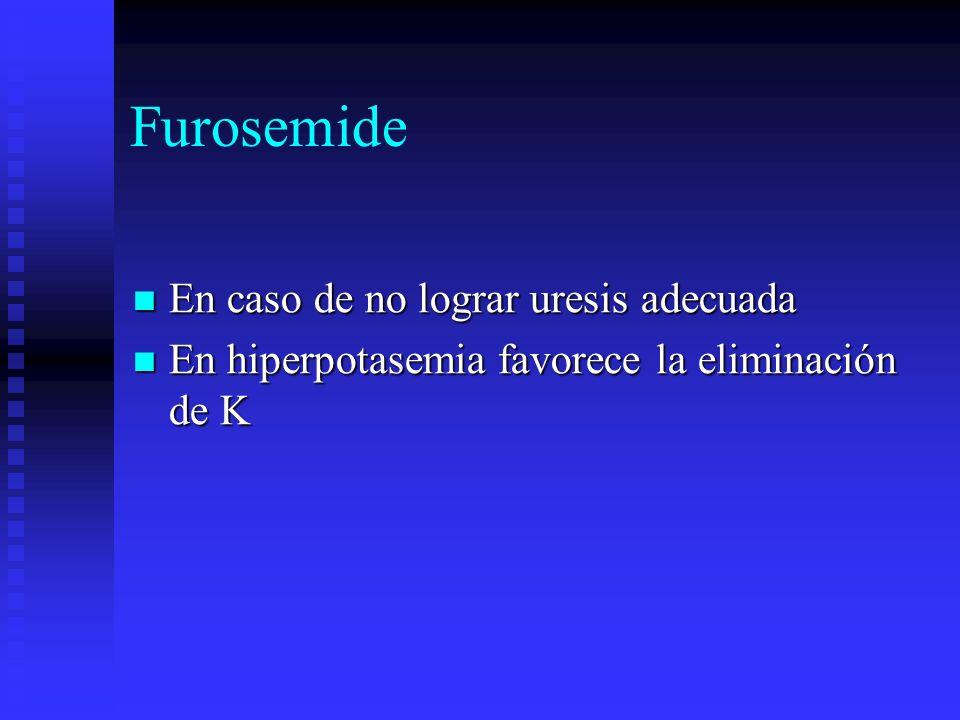 Furosemide En caso de no lograr uresis adecuada