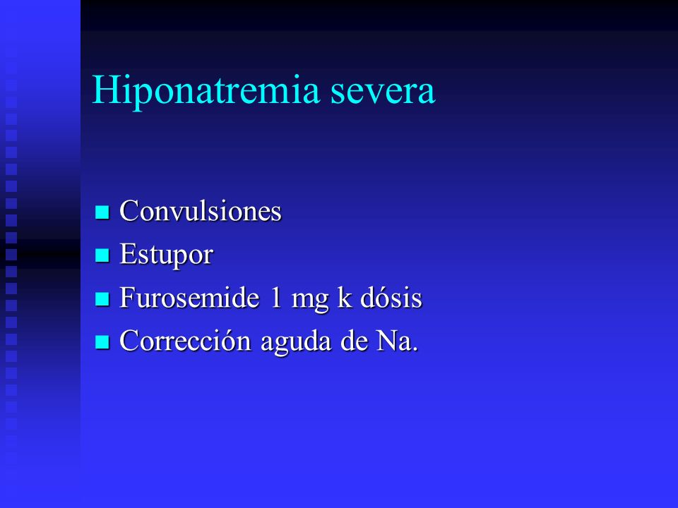 Hiponatremia severa Convulsiones Estupor Furosemide 1 mg k dósis