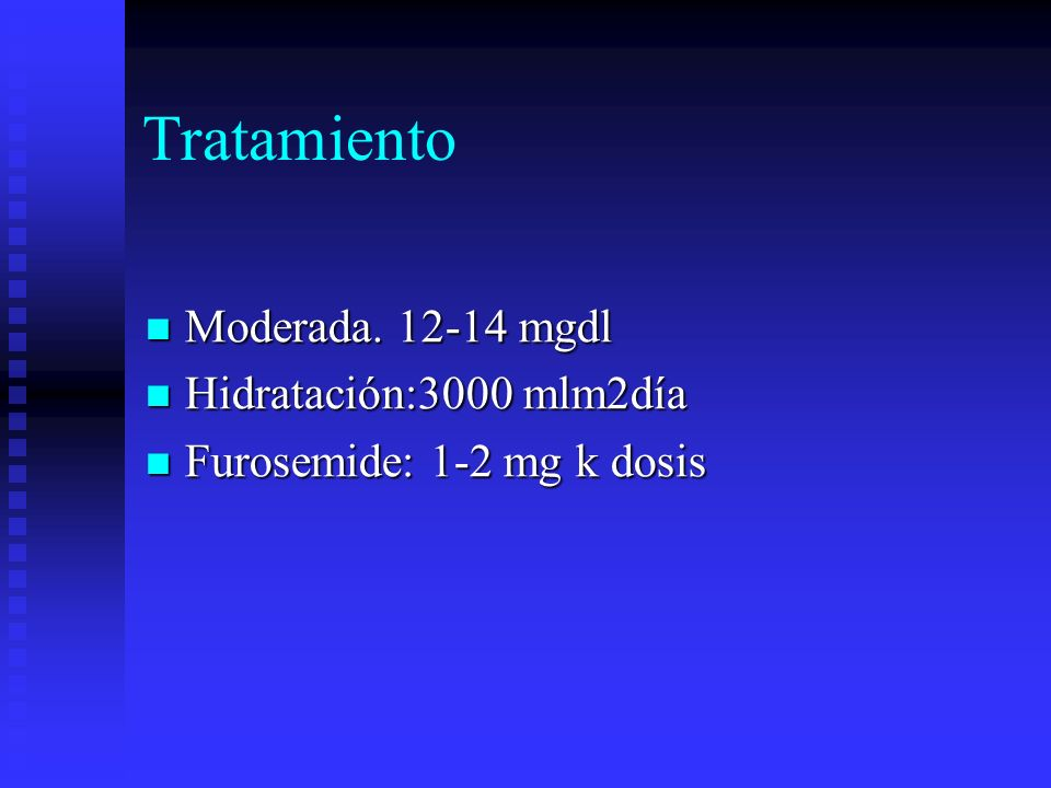 Tratamiento Moderada. 12-14 mgdl Hidratación:3000 mlm2día