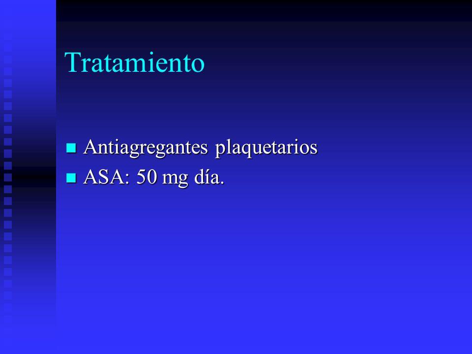 Tratamiento Antiagregantes plaquetarios ASA: 50 mg día.
