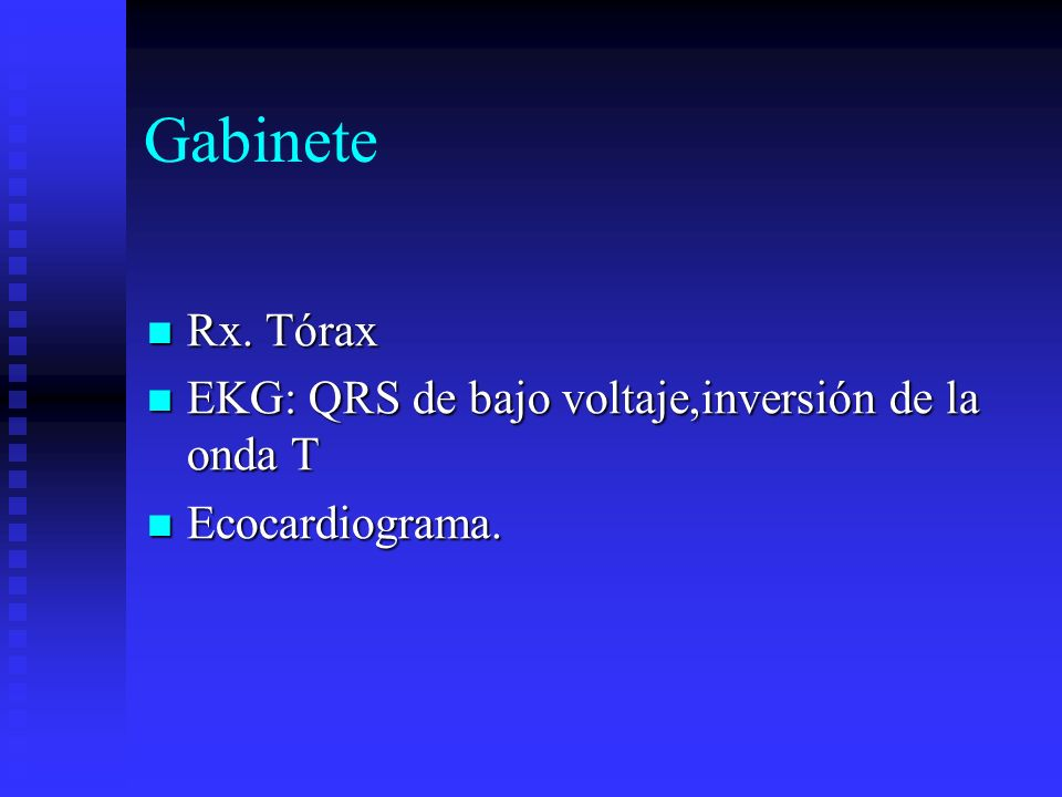 Gabinete Rx. Tórax EKG: QRS de bajo voltaje,inversión de la onda T