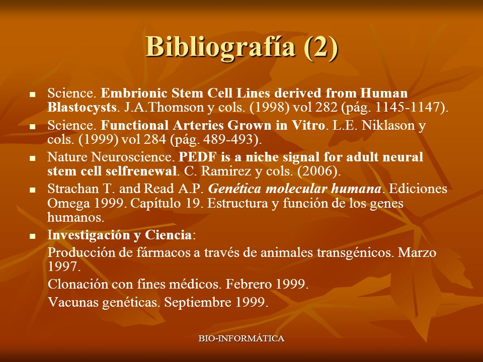 Bibliografía (2) Science. Embrionic Stem Cell Lines derived from Human Blastocysts. J.A.Thomson y cols. (1998) vol 282 (pág. 1145-1147).