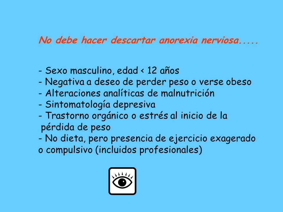 No debe hacer descartar anorexia nerviosa.....