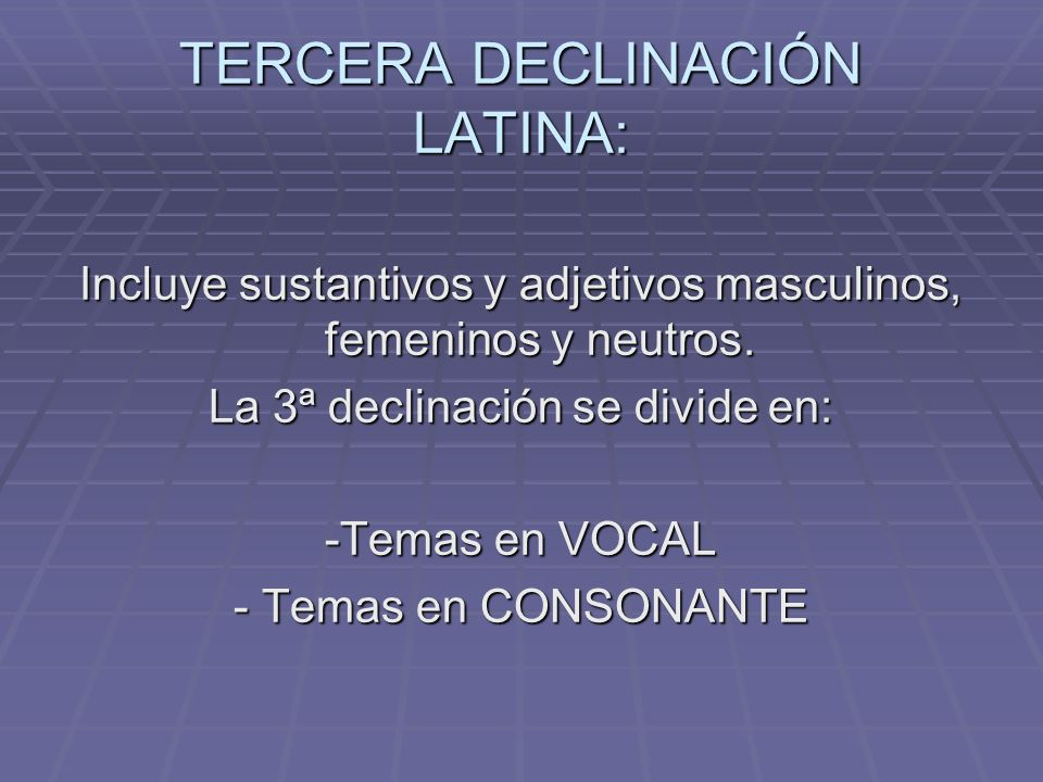 TERCERA DECLINACIÓN LATINA: