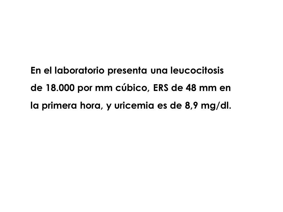 En el laboratorio presenta una leucocitosis de 18