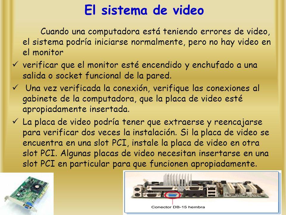 El sistema de video Cuando una computadora está teniendo errores de video, el sistema podría iniciarse normalmente, pero no hay video en el monitor.