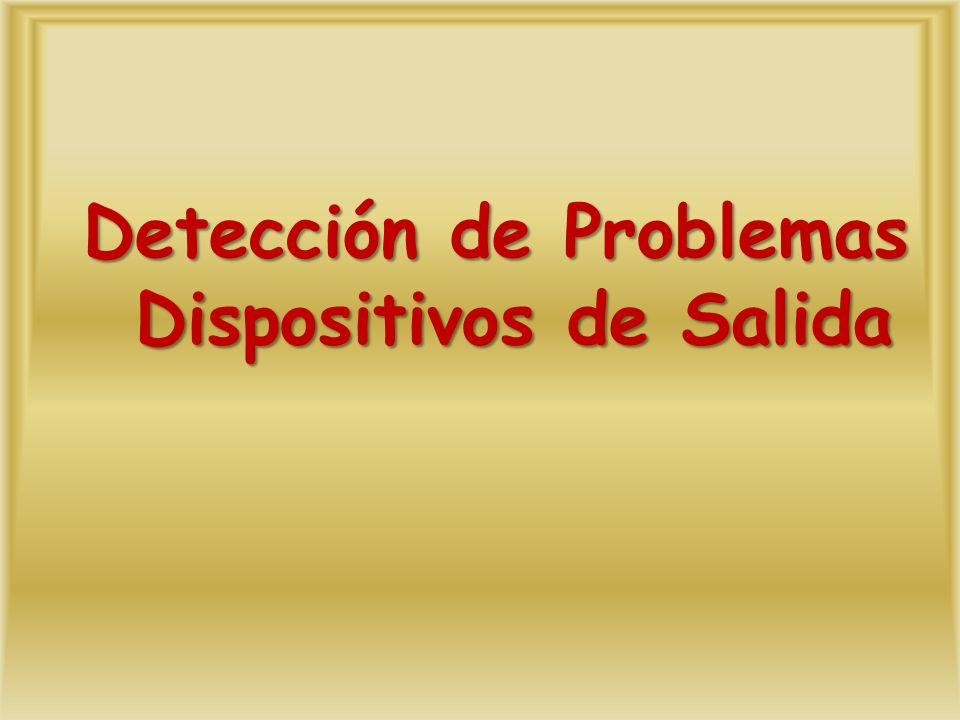 Detección de Problemas Dispositivos de Salida