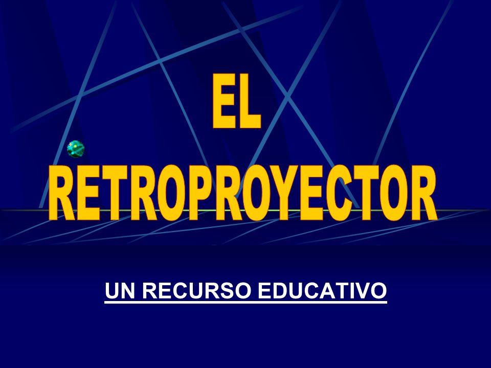 EL RETROPROYECTOR UN RECURSO EDUCATIVO