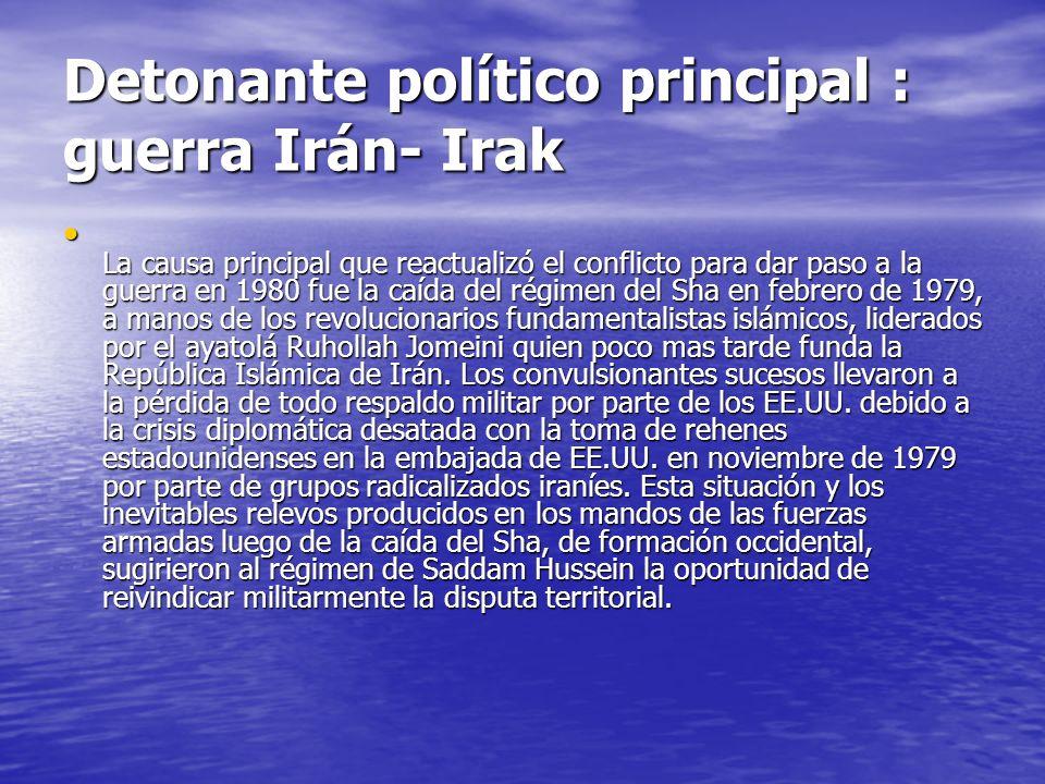 Detonante político principal : guerra Irán- Irak