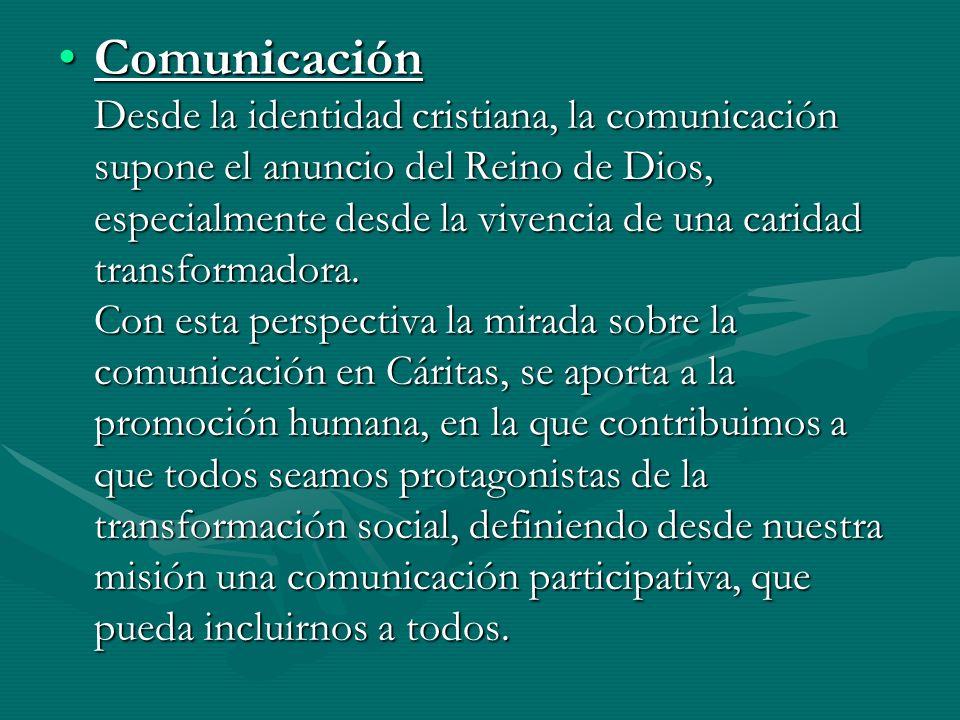 Comunicación Desde la identidad cristiana, la comunicación supone el anuncio del Reino de Dios, especialmente desde la vivencia de una caridad transformadora.