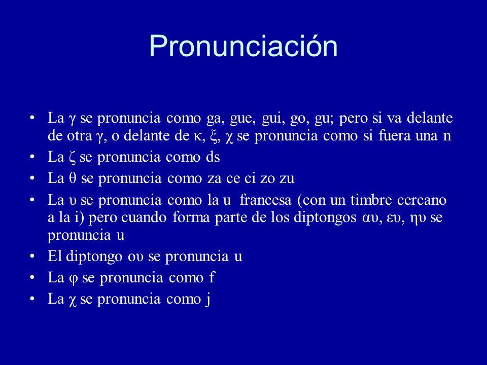 Pronunciación La γ se pronuncia como ga, gue, gui, go, gu; pero si va delante de otra γ, o delante de κ, ξ, χ se pronuncia como si fuera una n.