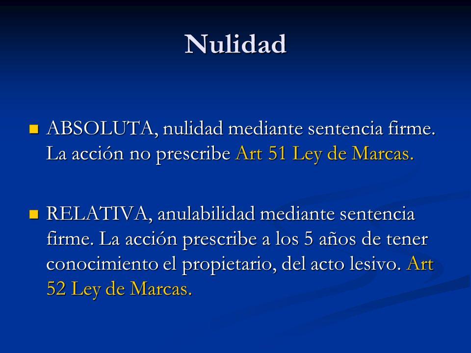 Nulidad ABSOLUTA, nulidad mediante sentencia firme. La acción no prescribe Art 51 Ley de Marcas.