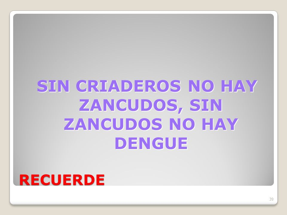 SIN CRIADEROS NO HAY ZANCUDOS, SIN ZANCUDOS NO HAY DENGUE