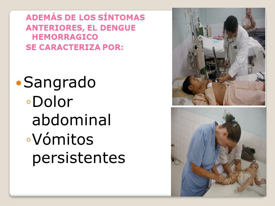 Sangrado Dolor abdominal Vómitos persistentes ADEMÁS DE LOS SÍNTOMAS