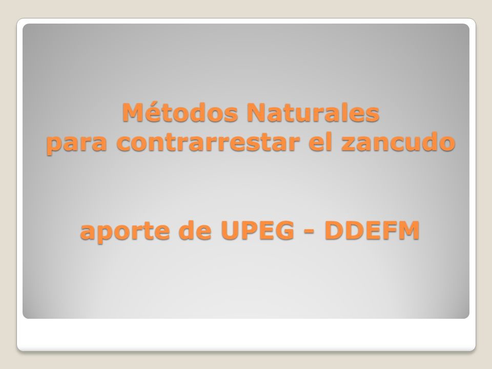 Métodos Naturales para contrarrestar el zancudo aporte de UPEG - DDEFM