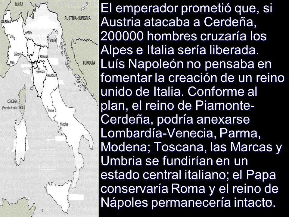 El emperador prometió que, si Austria atacaba a Cerdeña, 200000 hombres cruzaría los Alpes e Italia sería liberada.