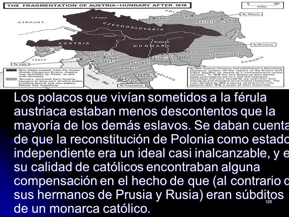 Los polacos que vivían sometidos a la férula austriaca estaban menos descontentos que la mayoría de los demás eslavos.