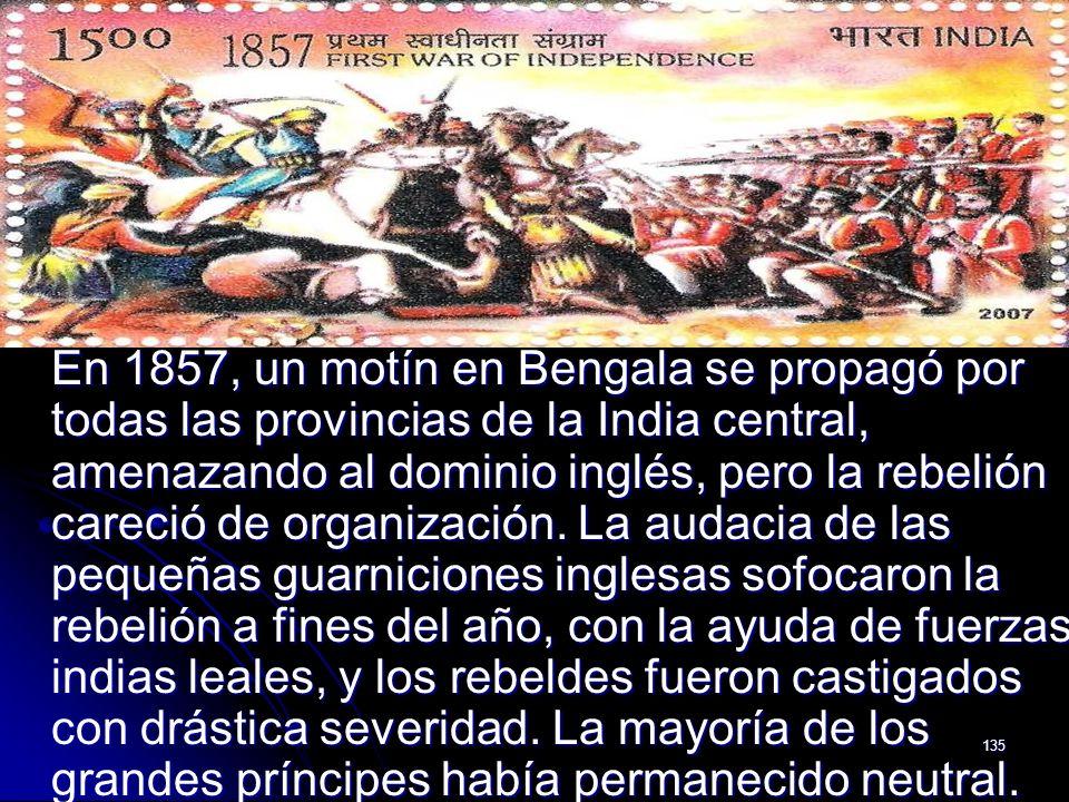 En 1857, un motín en Bengala se propagó por todas las provincias de la India central, amenazando al dominio inglés, pero la rebelión careció de organización.