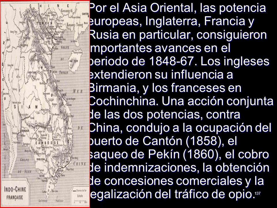 Por el Asia Oriental, las potencia europeas, Inglaterra, Francia y Rusia en particular, consiguieron importantes avances en el periodo de 1848-67.