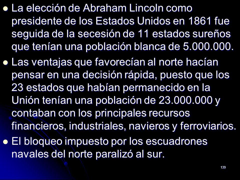 La elección de Abraham Lincoln como presidente de los Estados Unidos en 1861 fue seguida de la secesión de 11 estados sureños que tenían una población blanca de 5.000.000.