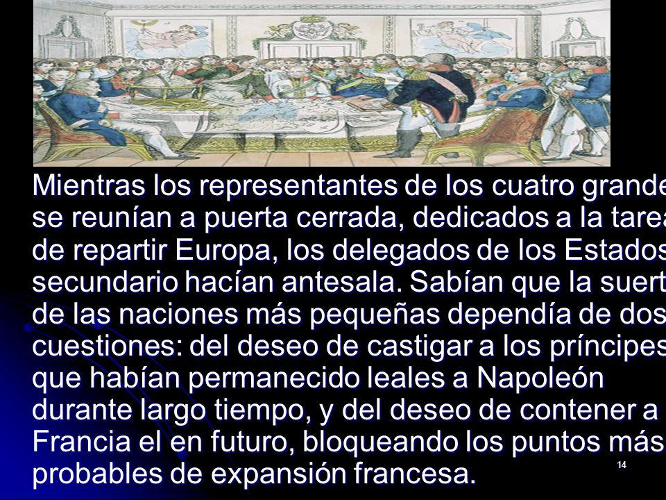 Mientras los representantes de los cuatro grandes se reunían a puerta cerrada, dedicados a la tarea de repartir Europa, los delegados de los Estados secundario hacían antesala.