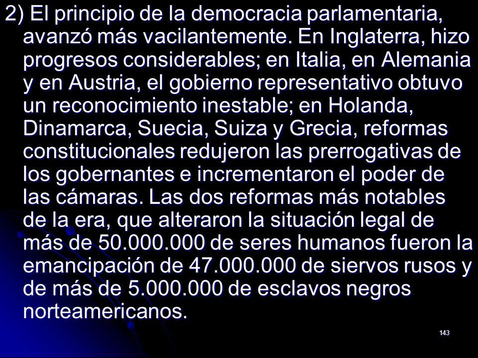 2) El principio de la democracia parlamentaria, avanzó más vacilantemente.