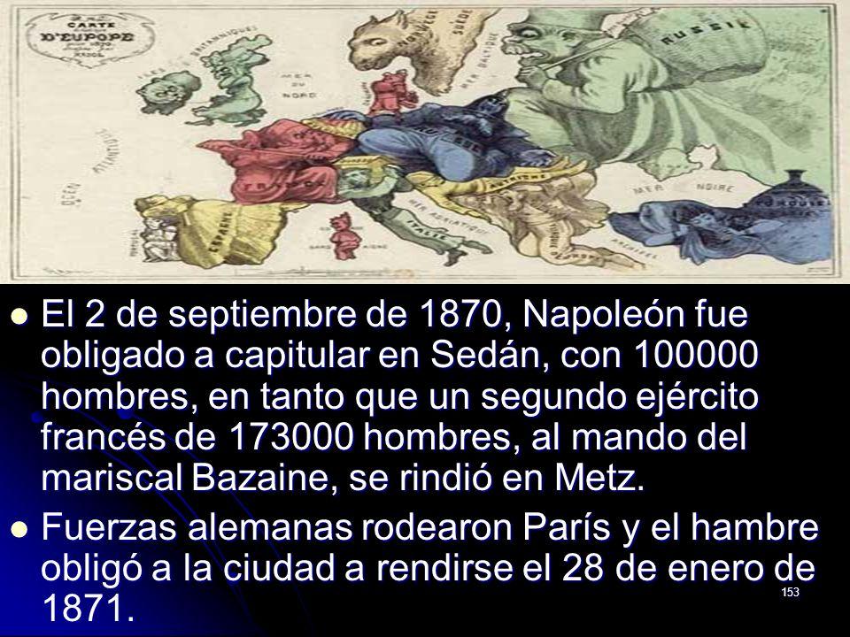 El 2 de septiembre de 1870, Napoleón fue obligado a capitular en Sedán, con 100000 hombres, en tanto que un segundo ejército francés de 173000 hombres, al mando del mariscal Bazaine, se rindió en Metz.