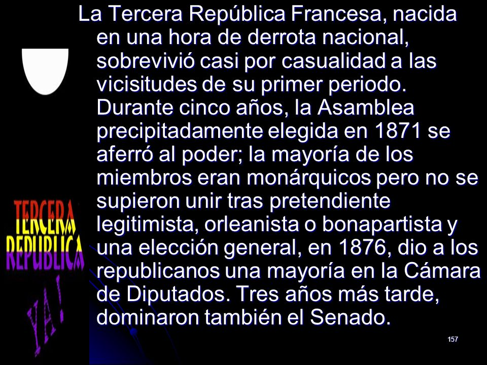 La Tercera República Francesa, nacida en una hora de derrota nacional, sobrevivió casi por casualidad a las vicisitudes de su primer periodo.