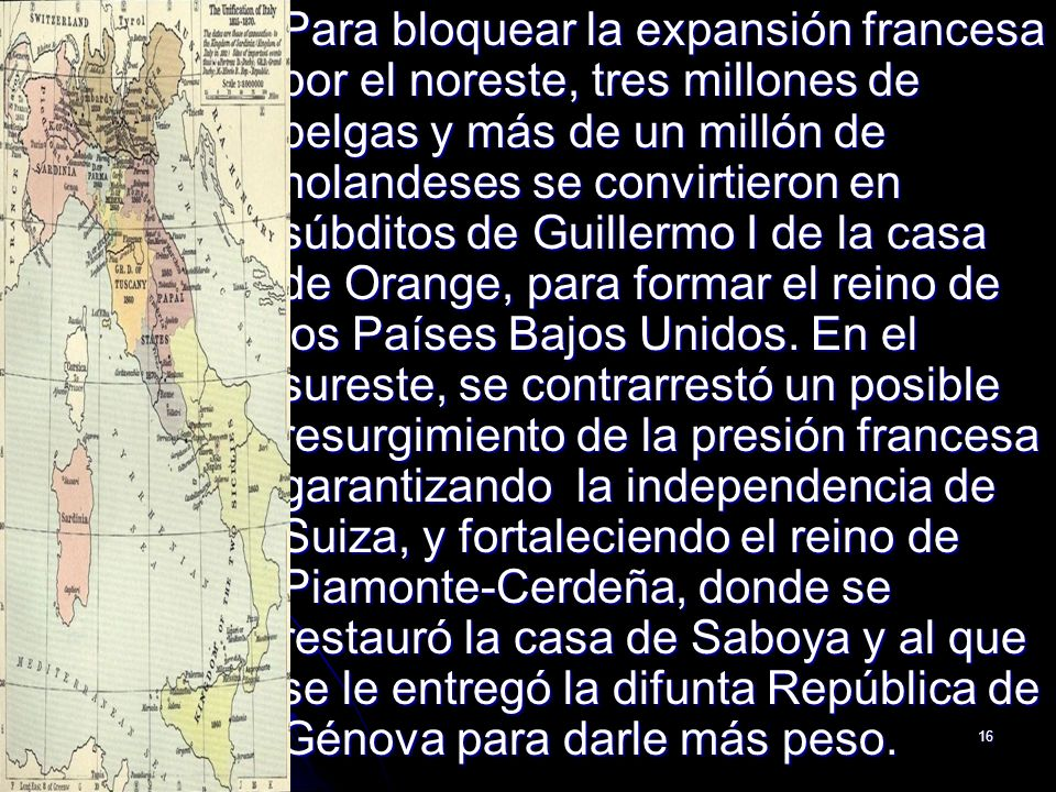 Para bloquear la expansión francesa por el noreste, tres millones de belgas y más de un millón de holandeses se convirtieron en súbditos de Guillermo I de la casa de Orange, para formar el reino de los Países Bajos Unidos.