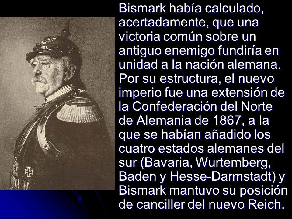 Bismark había calculado, acertadamente, que una victoria común sobre un antiguo enemigo fundiría en unidad a la nación alemana.