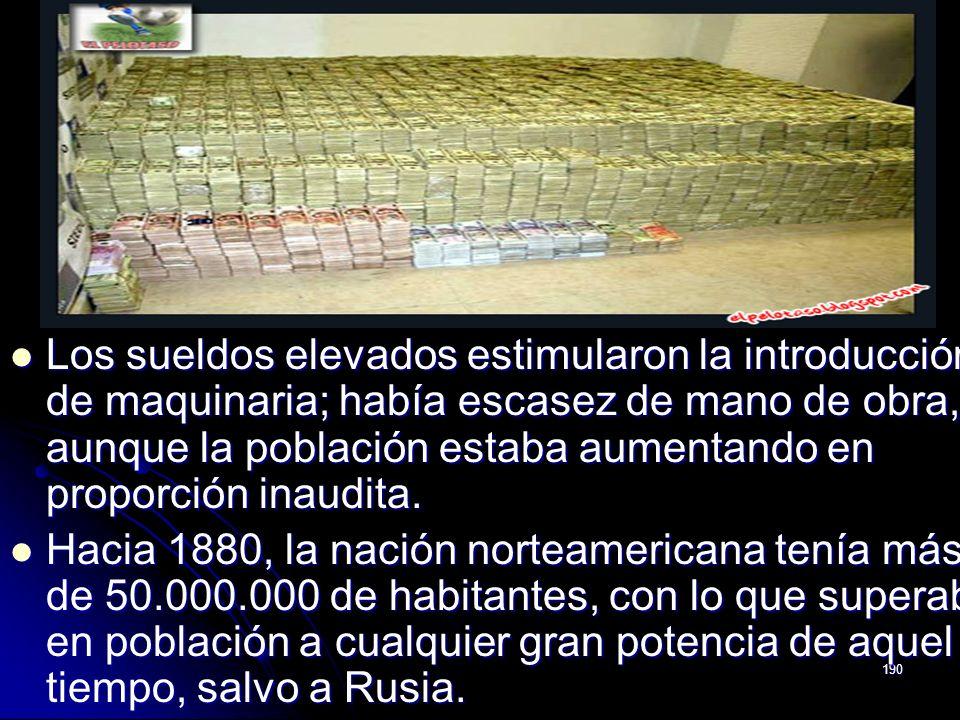 Los sueldos elevados estimularon la introducción de maquinaria; había escasez de mano de obra, aunque la población estaba aumentando en proporción inaudita.