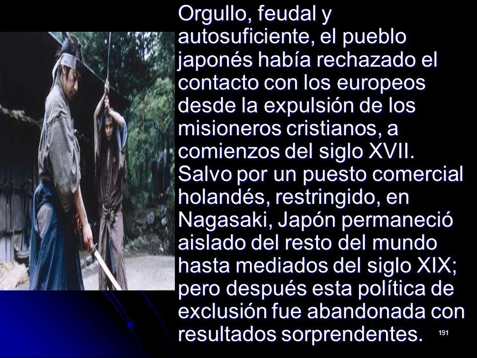Orgullo, feudal y autosuficiente, el pueblo japonés había rechazado el contacto con los europeos desde la expulsión de los misioneros cristianos, a comienzos del siglo XVII.