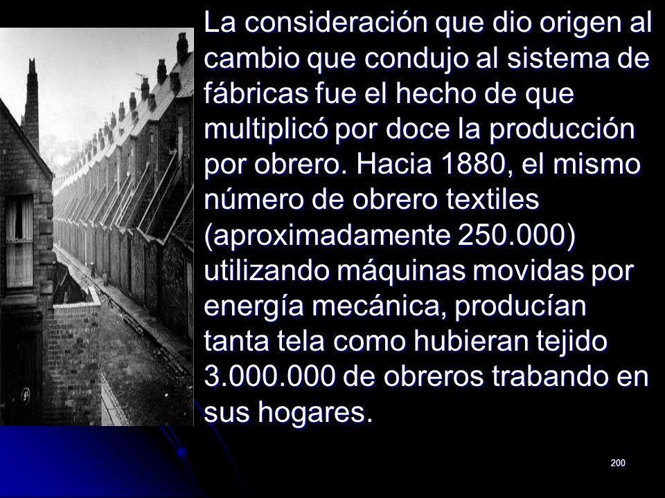 La consideración que dio origen al cambio que condujo al sistema de fábricas fue el hecho de que multiplicó por doce la producción por obrero.