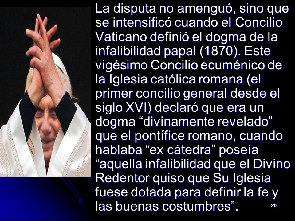 La disputa no amenguó, sino que se intensificó cuando el Concilio Vaticano definió el dogma de la infalibilidad papal (1870).