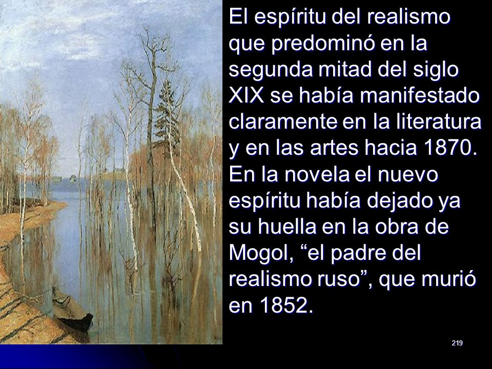 El espíritu del realismo que predominó en la segunda mitad del siglo XIX se había manifestado claramente en la literatura y en las artes hacia 1870.