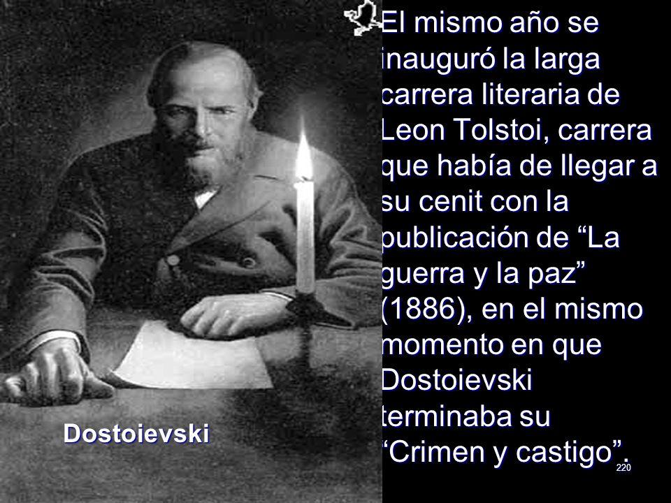El mismo año se inauguró la larga carrera literaria de Leon Tolstoi, carrera que había de llegar a su cenit con la publicación de La guerra y la paz (1886), en el mismo momento en que Dostoievski terminaba su Crimen y castigo .